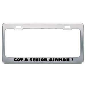 Got A Senior Airman ? Military Army Navy Marines Metal License Plate