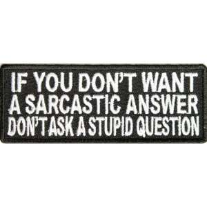 com If you dont want a sarcastic answer dont ask a stupid question